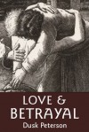 Love and Betrayal - Dusk Peterson