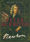 Newton (Brief Lives) - Peter Ackroyd