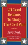 20 Good Reasons to Study the Civil War - John C. Waugh, Jim Lehrer