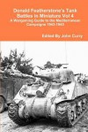 Donald Featherstone's Tank Battles in Miniature Vol 4 a Wargaming Guide to the Mediterranean Campaigns 1943-1945 - John Curry, Donald F. Featherstone