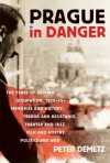 Prague in Danger: The Years of German Occupation, 1939-45: Memories and History, Terror and Resistance, Theater and Jazz, Film and Poetr - Peter Demetz