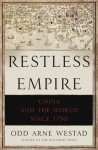 Restless Empire: China and the World Since 1750 - Odd Arne Westad