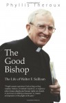 The Good Bishop: The Life of Walter F. Sullivan - Phyllis Theroux