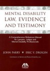 Mental Disability Law, Evidence and Testimony: A Comprehensive Reference Manual for Lawyers, Judges and Mental Disability Professionals - John Parry