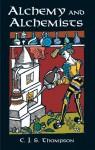 Alchemy and Alchemists - C.J.S. Thompson