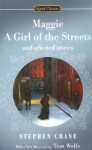 Maggie, a Girl of the Streets and Selected Stories - Stephen Crane, Tom Wolfe, Alfred Kazin