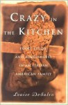 Crazy in the Kitchen: Food, Feuds, and Forgiveness in an Italian American Family - Louise DeSalvo