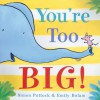 You're Too Big! - Simon Puttock, Emily Bolam
