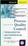 Process Quality Control: Troubleshooting and Interpretation of Data [With CD-ROM] - Ellis R. Ott, Edward G. Schilling, Dean V. Neubauer
