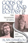 Gods of Love and Ecstasy: The Traditions of Shiva and Dionysus - Alain Daniélou