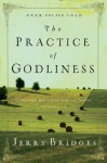 "The Practice of Godliness: ""Godliness Has Value for All Things"" 1 Timothy 4:8 - Jerry Bridges"