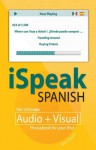 iSpeak Spanish Phrasebook: The Ultimate Audio + Visual Phrasebook for Your IPod (iSpeak Audio Phrasebook) - Alex Chapin