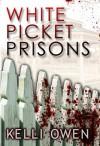 White Picket Prisons - Kelli Owen