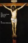 The Seven Last Words Spoken From the Cross - St. Robert Bellarmine, Paul A. Böer Sr.