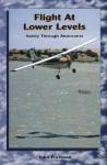 Flight at Lower Levels: Safety Through Awareness - John Freeman