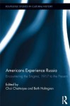 Americans Experience Russia: Encountering the Enigma, 1917 to the Present (Routledge Studies in Cultural History) - Choi Chatterjee, Beth Holmgren