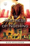 The Mistress of Nothing: A Novel - Kate Pullinger