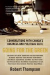 Going for the Green: Conversations with Canada's Business and Political Elite - Robert Thompson