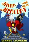 Mister Mercury: A Modern Greek Myth - Giando Sigurani