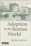 Adoption in the Roman World - Hugh Lindsay