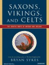 Saxons, Vikings, and Celts: The Genetic Roots of Britain and Ireland - Bryan Sykes, Dick Hill