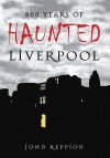Haunted Liverpool - John Reppion, Mo Ali