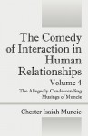 The Comedy of Interaction in Human Relationships - Volume 4: The Allegedly Condescending Musings of Muncie - Chester Isaiah Muncie