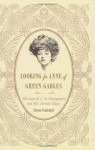 Looking for Anne of Green Gables: The Story of L. M. Montgomery and Her Literary Classic - Irene Gammel