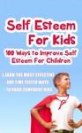 Self Esteem For Kids-100 Ways To Improve Self Esteem For Children - Mary Graham