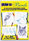 Draw 50 Birds: The Step-by-Step Way to Draw Chickadees, Peacocks, Toucans, Mallards, and Many More of Our Feathered Friends - Lee J. Ames, Tony D'Adamo