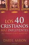 Los 40 cristianos más influyentes: ¿Quién moldea lo que creemos hoy en dia? - Cecil Murphey