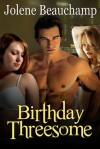 Birthday Threesome - Jolene Beauchamp