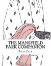 The Mansfield Park Companion: Includes Study Guide, Historical Context, Biography Andcharacter Index - BookCaps