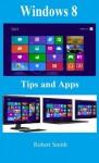 Windows 8: Tips & Apps - Robert Smith