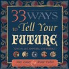 33 Ways to Tell Your Future: Tune in, Get Answers, and Predict! - Amy Zerner, Monte Farber