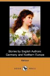 Stories by English Authors: Germany and Northern Europe (Dodo Press) - Beatrice Harraden, John Strange Winter, Ouida