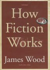 How Fiction Works - James Wood, James Adams
