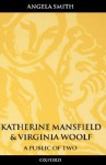 Katherine Mansfield and Virginia Woolf: A Public of Two - Angela Smith