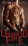 Uninhibited Fire - Aubrey Ross