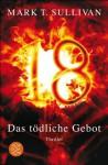 18 - Das tödliche Gebot: Thriller (German Edition) - Mark T. Sullivan, Irmengard Gabler