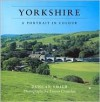 Yorkshire: A Portrait in Colour - Duncan J.D. Smith