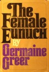 The Female Eunuch. - Germaine Greer