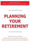 Planning Your Retirement - What You Need to Know: Definitions, Best Practices, Benefits and Practical Solutions - James Smith