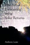The Art of Forecasting using Solar Returns - Anthony Louis