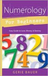 Numerology for Beginners: Easy Guide to Love, Money, Destiny - Gerie Bauer, Connie Hill