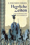 Herrliche Zeiten: Die Deutschen und ihr Kaiserreich - Siegfried Fischer-Fabian