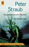 Das Geheimnisvolle Mädchen / Die Fremde Frau. Zwei Romane In Einem Band - Peter Straub