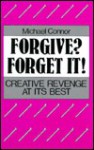 Forgive? Forget It!: Creative Revenge at Its Best - Michael Connor