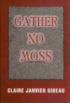 Gather No Moss - Claire Janvier Gibeau