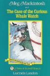 Meg Mackintosh and the Case of the Curious Whale Watch: A Solve-It-Yourself Mystery - Lucinda Landon